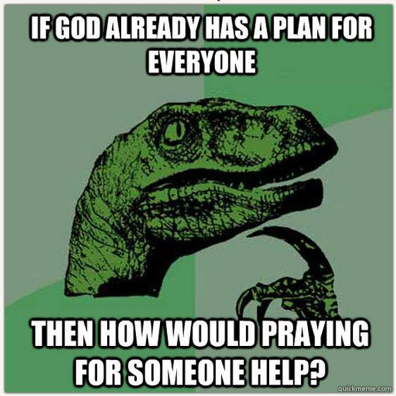how would praying help if god already has a plan